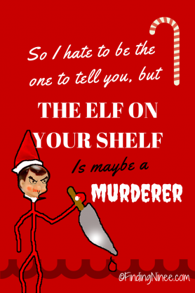 Elf on shelf is creepy and maybe a murderer
