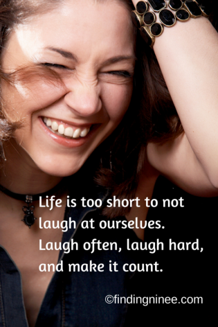 Life is too short to not laugh at ourselves