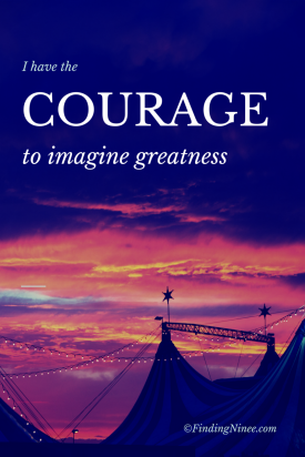 I have the courage to imagine greatness