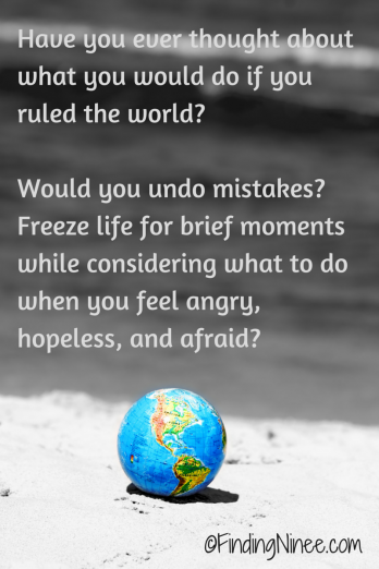 Have you ever thought about what you would do if you ruled the world?