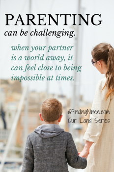 Parenting can be challenging. When your partner is a world away even more so