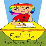 Weekly Writing Prompt Finish the Sentence Friday