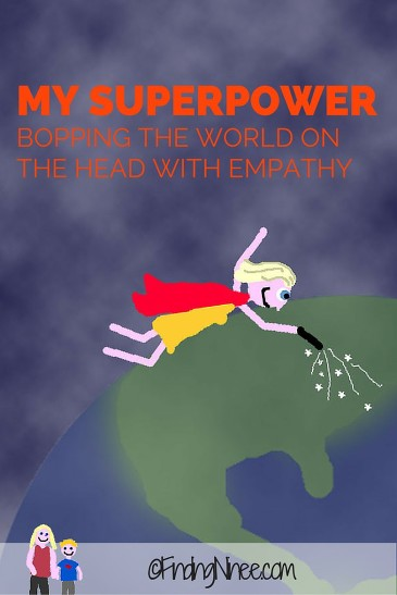 My superpower is BOPPING THE WORLD ONTHE HEAD WITH EMPATHY - findingninee.com