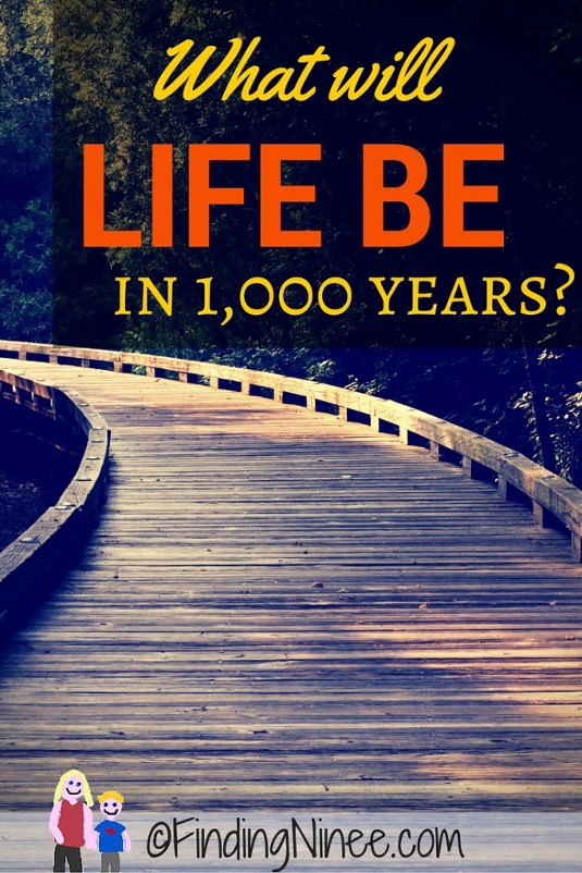 What will life be like in 1000 years? findingninee.com