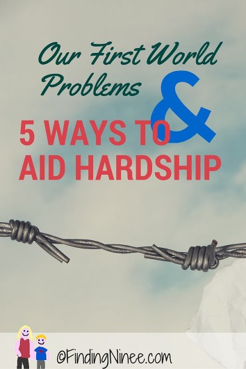 First World Problems & 5 ways to aid hardship - findingninee.com