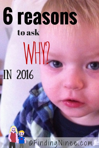 6 reasons to ask why in 2016- findingninee.com