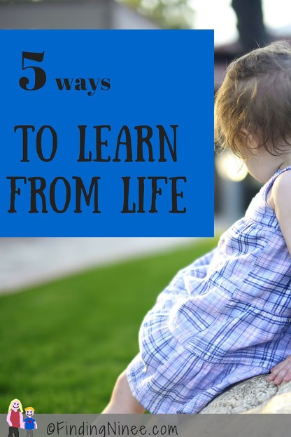 5 ways how to learn from life - finding ninee
