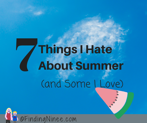 seven things I hate about summer (and some I love)