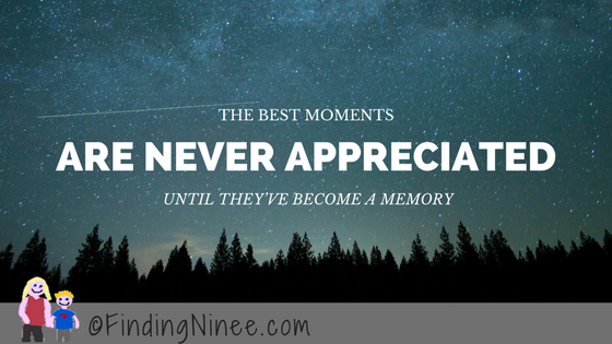 the best moments are never appreciated until they